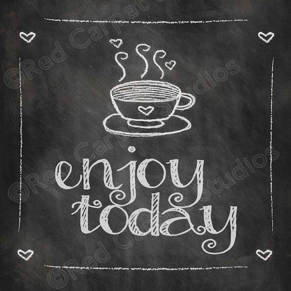 Citaten Koffie English : Chalkboard art printable enjoy today coffee quotes digital etsy