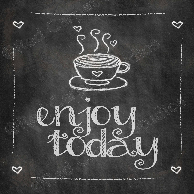chalkboard art printable enjoy today coffee quotes digital. Black Bedroom Furniture Sets. Home Design Ideas