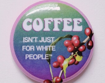 Coffee Is For Everyone Pin