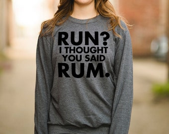 d464a19d Funny Running Sweatshirt - Run I Thought You Said Rum - Men's Women's  Unisex ANVIL Sweatshirt - Item 2002