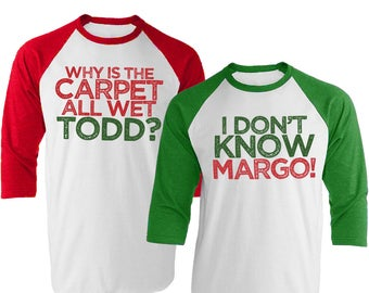 matching christmas party t shirts i dont know margo why is the carpet all wet todd three quarter sleeve unisex item 4061 and 4062 - Funny Christmas T Shirts