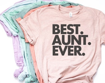 c76e8830 Best Aunt Ever, Aunt Gift, Aunt TShirt, Aunt Shirt, Aunt T Shirt, Gift for  Aunt, World's Best Aunt, Favorite Aunt, Bella Canvas - Item 1063