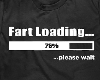 a7c525d43c0fb5 Funny Men s Unisex T Shirt - Fart Loading Please Wait - Item 1351