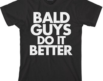 bf0393bd31141 Bald Guys Do it Better TShirt - Funny Shirt for Bald Men - Item 1031
