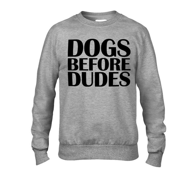 Funny Dog Lover Sweatshirt Item 3121 Men/'s Women/'s Unisex ANVIL Sweatshirt Dogs Before Dudes