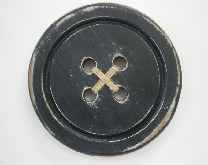 Large Wood Button - Wall Art/Black Painted Large Button with a distressed Shabby Chic/Rustic finish/Love Sewing/Craft Room Decor.