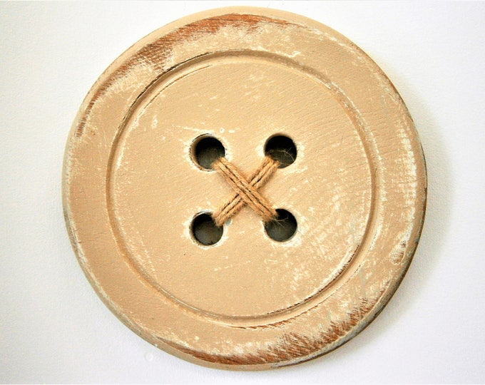 Wood Button - Wall Art/Taupe Painted Large Button with a distressed Shabby Chic/Rustic finish/Love Sewing/Craft Room Decor.