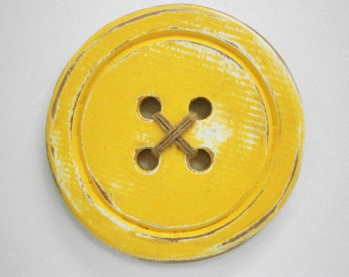 Large Wood Button - Wall Art/Yellow Painted Large Button with a distressed Shabby Chic/Rustic finish/Love Sewing/Craft Room Decor.