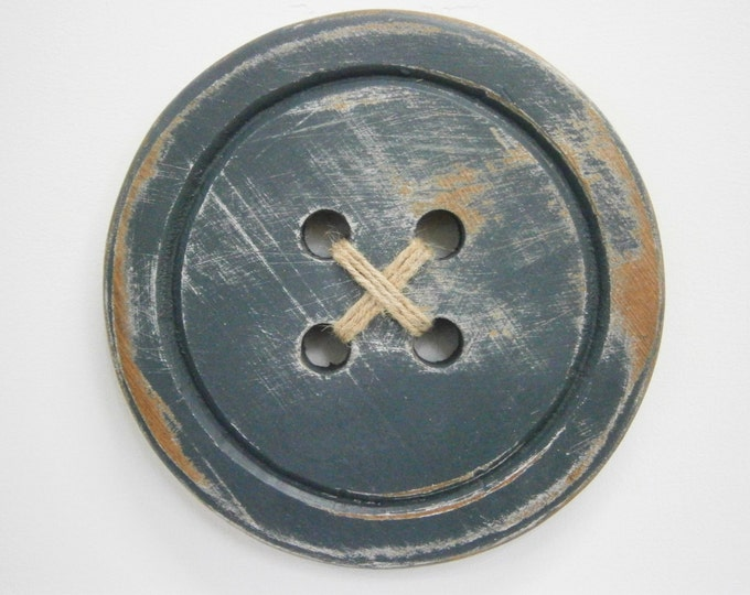 Wood Button - Wall Art Charcoal/Slate Painted Large Button with a distressed Shabby Chic/Rustic finish/Love Sewing/Craft Room Decor.