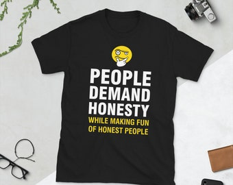 People Demand Honesty While Making Fun of Honest People T-Shirt by The Thinking Emoji