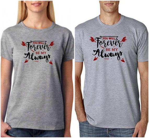 Amour, T Shirt, vous serez toujours mon mon mon toujours T-Shirt drôle amoureux cadeau femme mari TShirt unisexe pour homme et femme 9cdeaf