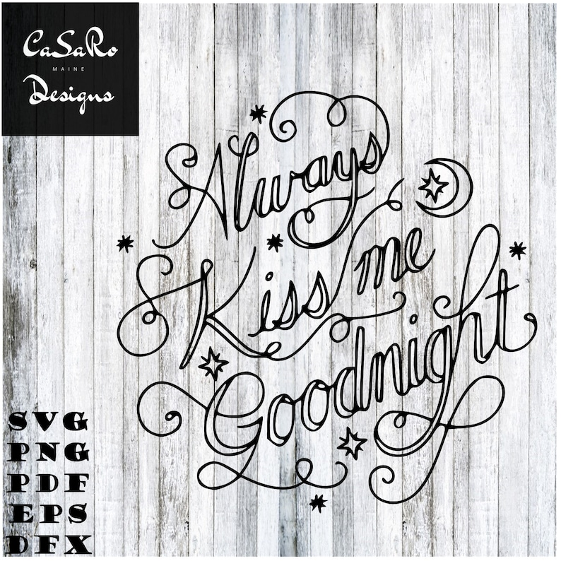 Always Kiss Me Goodnight Svg Png Pdf Eps And Dxf Files Etsy