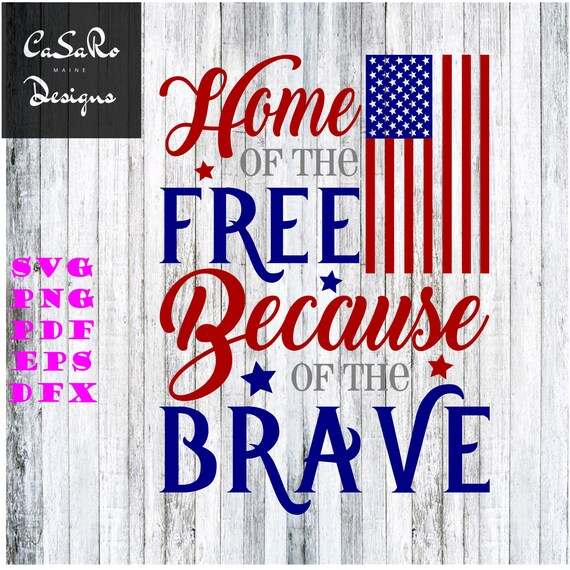 Home Of The Free Because Of The Brave Svg Png Pdf Eps And Etsy