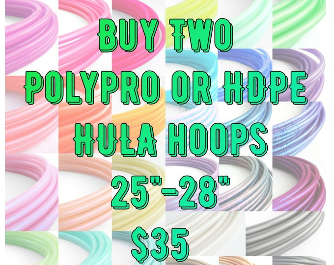 "LIMITED TIME OFFER 2 for 35 Polypro Hula Hoops, Buy 2 and Save sizes 25""-28"""