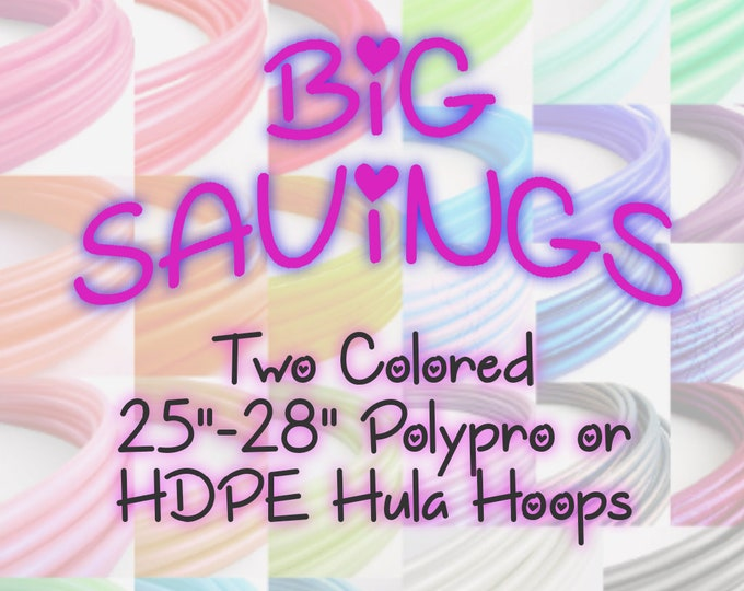 """BIG SAVINGS Buy Two 25"""" to 28"""" Mix or Match Polypro or HDPE Hula Hoops 5/8"""", 11/16"""", or 3/4""""  Shipped with Priority 3 Day"""