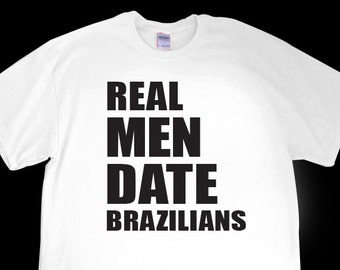 New Real Men Date Brazilians Mens T Shirt For Boyfriend Girlfriend Friend Birthday Fun Gift Christmas Party Brother Family S 2XL
