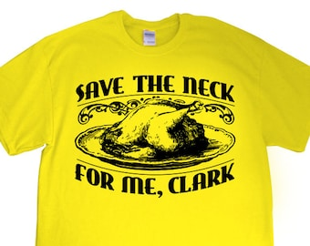 """New """"Save The Neck for Me, Clark"""" T-shirt for Holidays, Thanksgiving, Christmas, Vacation Movies, Griswold fans, present S-2xl"""