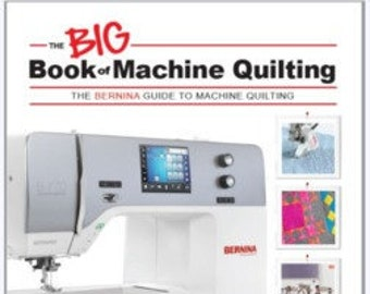 The BIG Book of Machine Quilting: The Bernina Guide to Machine Quilting