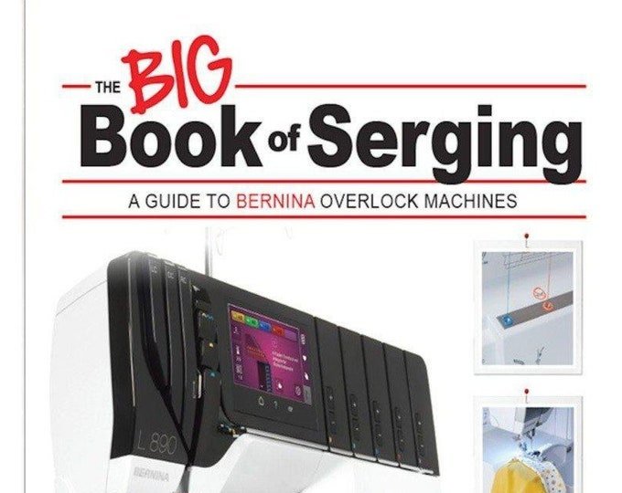 The BIG Book of Serging: A Guide to BERNINA Overlock Machines