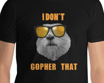 I Don't Gopher That Short-Sleeve funny T-Shirt tops and tees