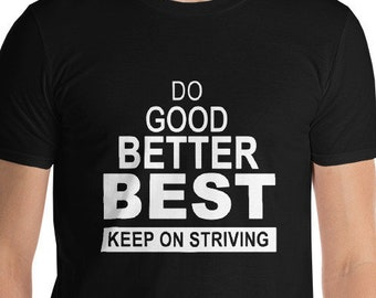 Godd Better Best Short-Sleeve T-Shirt tops and tees Inspirational Gifts Shirts with Sayings motivational gifts