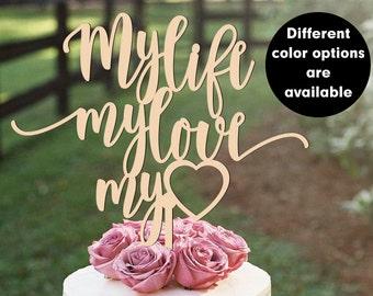 Custom Wedding Cake Topper, My life my love my heart Cake Topper, Love Cake Topper, Gold, Glitter, Silver CT-019