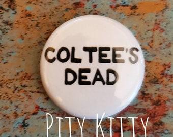 1 inch Button - Coltee's Dead - Colt & Larissa - 90DF inspired