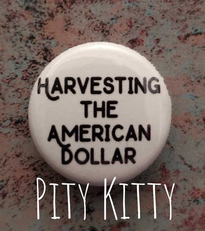 1 inch Button  Harvesting the American Dollar  Pedro & image 0