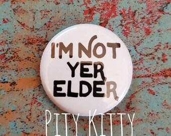 1 inch Button - I'm Not Yer Elder - Angela & Michael - 90DF inspired