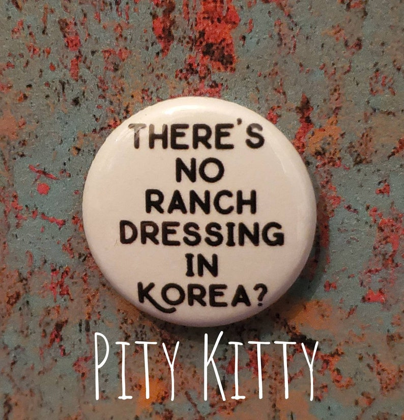 "1 inch Button  There's No Ranch Dressing in Korea  2.25"" Button"