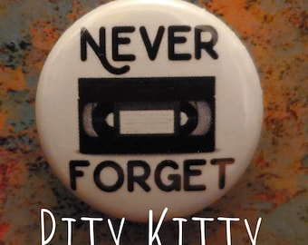 1 inch Button - Never Forget - VHS love