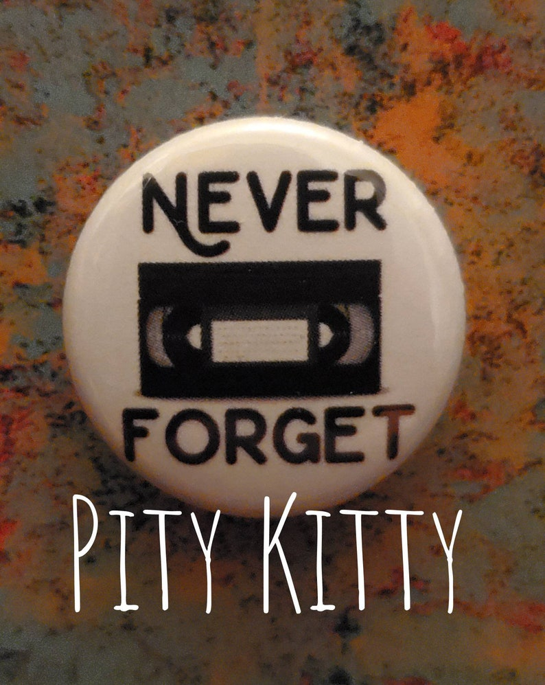 1 inch Button  Never Forget  VHS love image 0