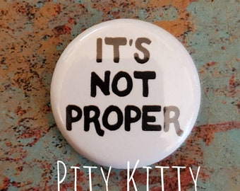 1 inch Button - It's Not Proper - Leida & Eric- 90DF inspired