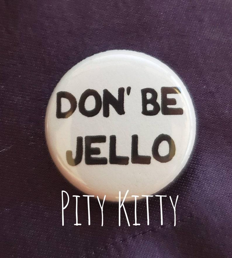 1 Button  Don' Be Jello  Luis & Molly  90DF image 0