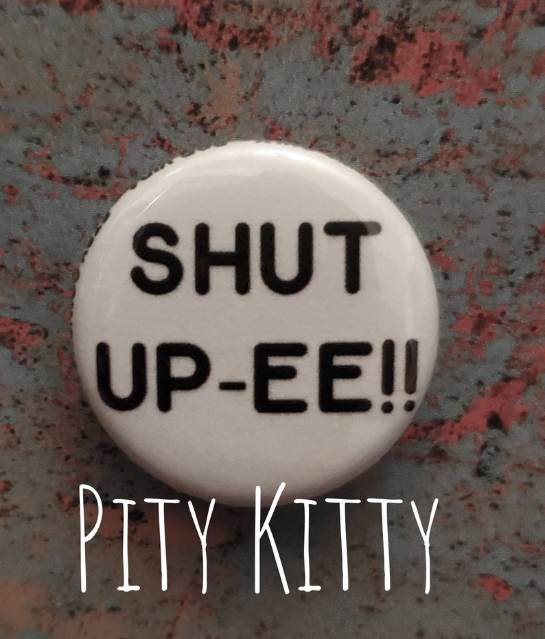 1 inch Button  Shut Up-ee  Colt & Larissa  90DF inspired image 0