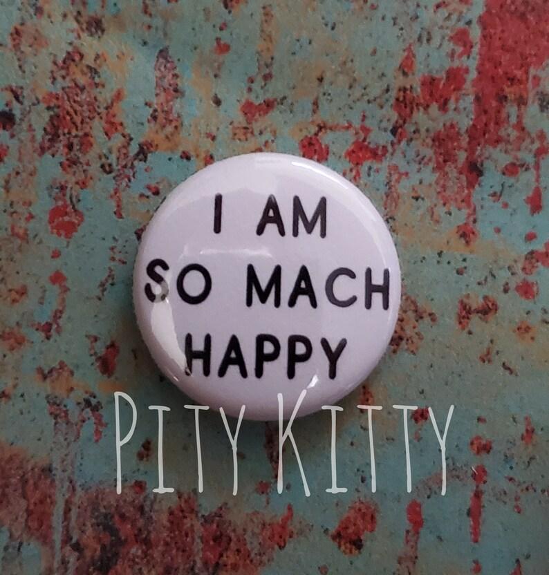 1 Button  I Am So Mach Happy  Rebecca & Zied  90DF image 0