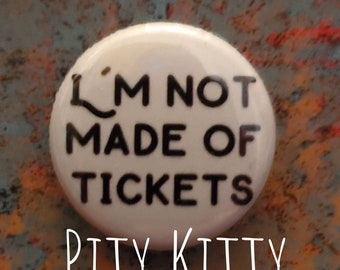 1 inch Button - I'm Not Made of Tickets - Colt & Larissa - 90DF inspired