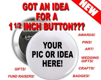 40 Custom 1 and a half inch Buttons Personalized