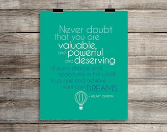 Hillary Clinton QUOTE • Print 8x10 • Never Doubt that you are valuable