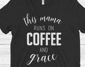 This Mama Runs on Coffee and Grace Tee, Mom Inspired Shirt, Mom T-Shirt, More Colors Available