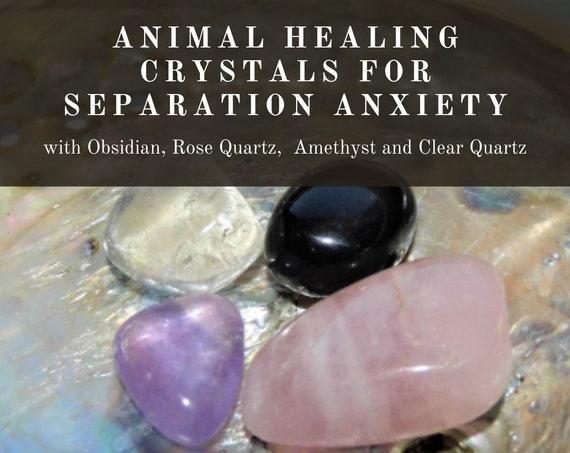 Separation Anxiety Crystals, Animal Healing Crystals,  Animal Therapy  Crystals