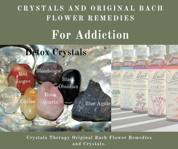 Bach Remedies and Crystals for Addiction, Original Bach Flower Remedies,  Crystal Addiction Treatment