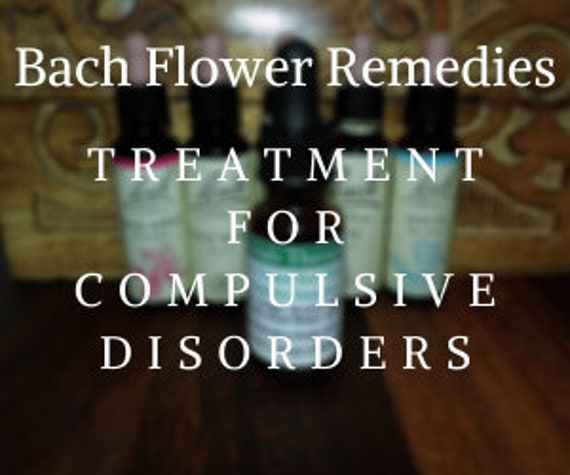 Bach Flower Remedies for Compulsive Disorders, Bach Original Flower Remedies, Bach Flower Essences