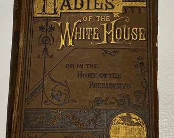 The Ladies Of The White House 1881 - 1st Edition