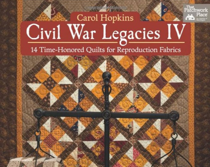 Pattern Book: NEW! Civil War Legacies IV - 14 Time Honored Quilts for Reproduction by Carol Hopkins