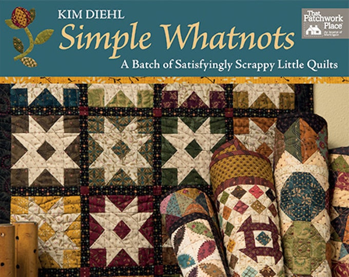 Pattern Book: Simple Whatnots - A Batch of Satisfyingly Scrappy Little Quilts by Kim Diehl for The Patchwork Place