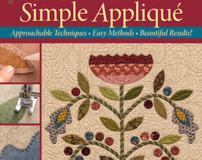 Pattern Book: Simple Applique - Approachable Techniques, Easy Methods, Beautiful Results! by Kim Diehl for The Patchwork Place