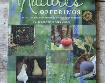 Pattern Book: Natures Offerings - Primitive Projects Inspired by Four Seasons by Maggie Bonanomi
