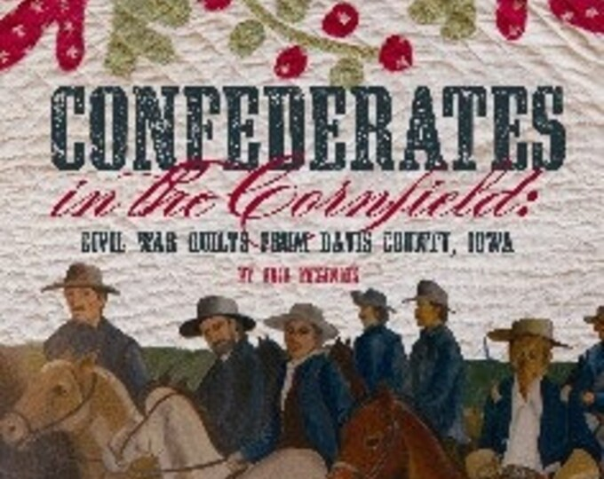 Pattern Book: Confederates in the Cornfield - Civil War Quilts from Davis County, Iowa.