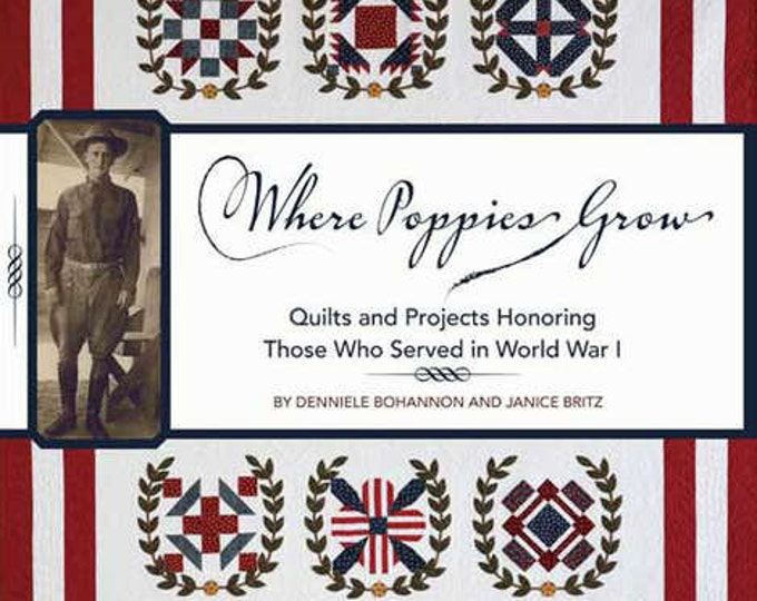 Pattern Book: Where Poppies Grow - Quilts and Projects Honoring Those Who Served in WW1 by Denniele Bohannon and Janice Britz